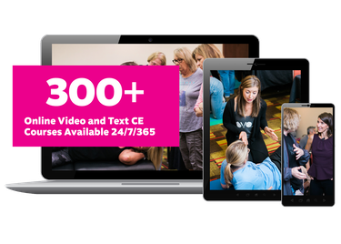 300+ Online Video and Text CE Courses Available 24/7/365